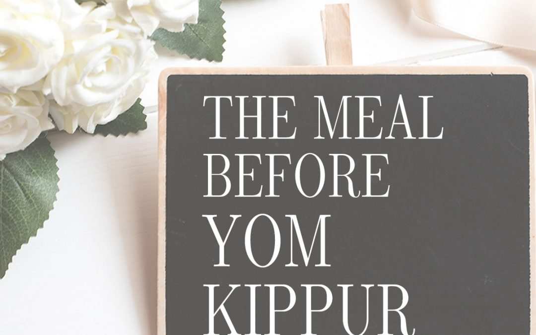 The meal before Yom Kippur