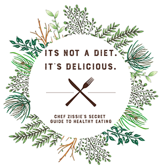 It's not a diet, it's delicious. Chef Zissie's secret guide to healthy eating.